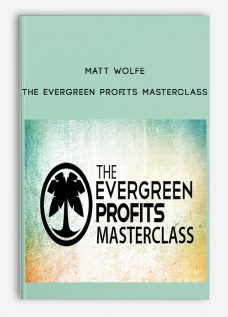 Matt Wolfe – The Evergreen Profits Masterclass