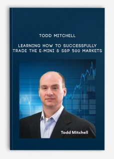 Todd Mitchell – Learning How to Successfully Trade the E-mini & S&P 500 Markets
