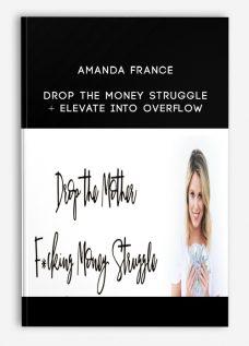 Amanda France – Drop the Money Struggle + Elevate into Overflow