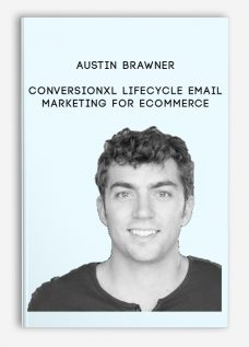 Austin Brawner – Conversionxl Lifecycle Email Marketing For Ecommerce