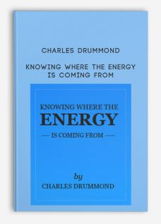 Charles Drummond – Knowing Where the Energy is Coming From