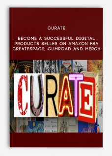 Curate – Become A Successful Digital Products Seller On Amazon FBA, CreateSpace, GumRoad and Merch