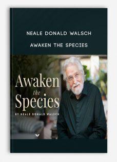 Neale Donald Walsch – Awaken The Species
