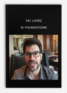 Tai Lopez – 12 Foundations