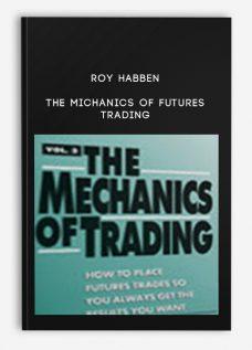 Roy Habben – The Michanics of Futures Trading