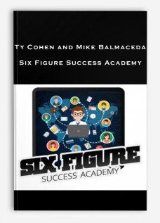 Ty Cohen and Mike Balmaceda – Six Figure Success Academy