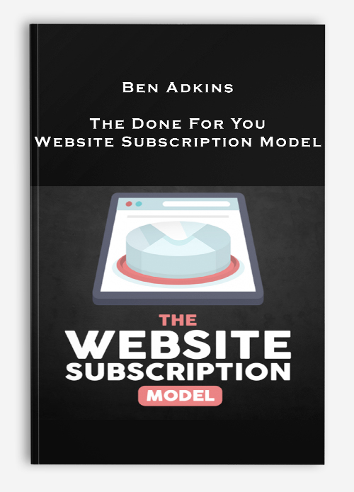 Ben Adkins – The Done For You Website Subscription Model