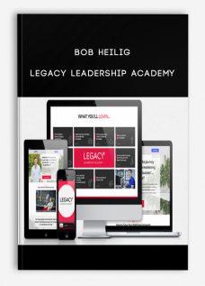 Bob Heilig – Legacy Leadership Academy