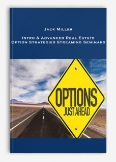Jack Miller – Intro & Advanced Real Estate Option Strategies Streaming Seminars