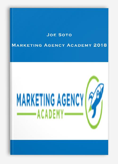 Joe Soto – Marketing Agency Academy 2018