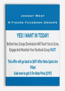 Johnny West – 6 Figure Facebook Groups