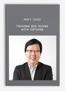 MATT CHOI – Trading BIG Moves With Options