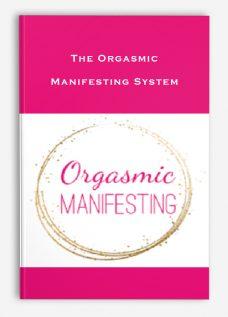 The Orgasmic Manifesting System