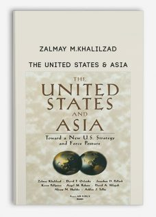 Zalmay M.Khalilzad – The United States & Asia