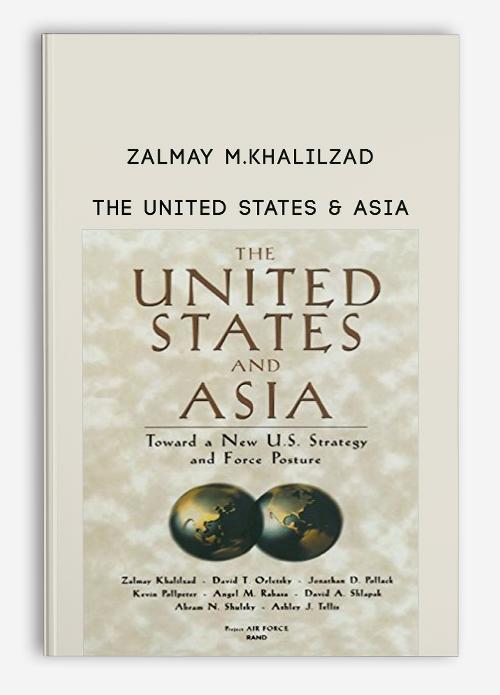 Zalmay M.Khalilzad – The United States & Asia