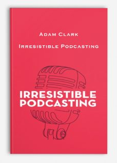 Adam Clark – Irresistible Podcasting