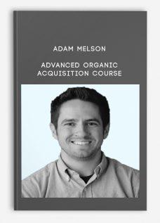 Adam Melson – Advanced Organic Acquisition Course