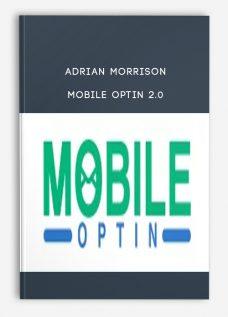 Adrian Morrison – Mobile Optin 2.0