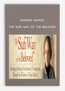 Andrew Harvey – The Sufi Way of the Beloved