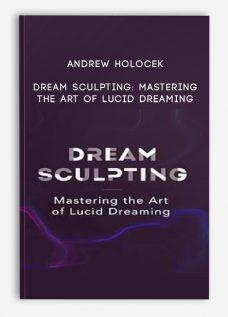 Andrew Holocek – Dream Sculpting: Mastering the Art of Lucid Dreaming