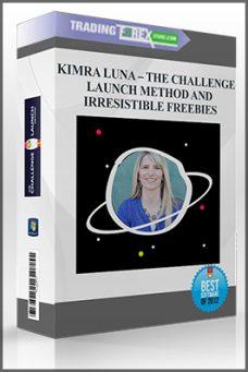 KIMRA LUNA – THE CHALLENGE LAUNCH METHOD AND IRRESISTIBLE FREEBIES