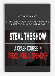 Michael & Amy – Steal The Show A Crash Course In Heroic Public Speaking