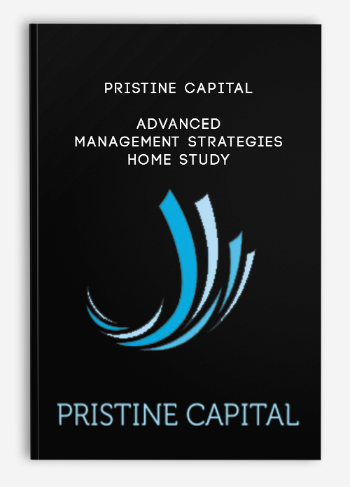 Pristine Capital – Advanced Management Strategies – Home Study