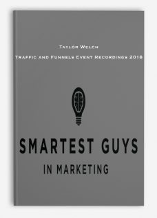 Taylor Welch – Traffic and Funnels Event Recordings 2018