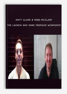 The Launch and Rank Premium Workshop by Matt Clark & Mike McClary