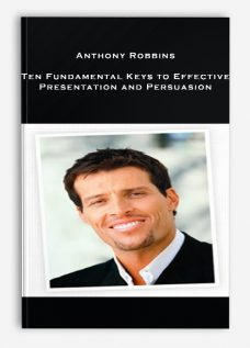 Anthony Robbins – Ten Fundamental Keys to Effective Presentation and Persuasion