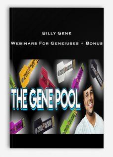 Billy Gene – Webinars For Geneiuses + Bonus