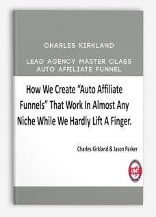Charles Kirkland – Lead Agency Master Class + Auto Affiliate Funnel