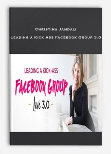 Christina Jandali – Leading a Kick Ass Facebook Group 3.0