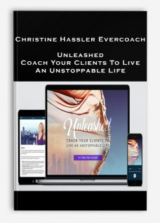 Christine Hassler Evercoach – Unleashed – Coach Your Clients To Live An Unstoppable Life