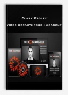 Clark Kegley – Video Breakthrough Academy