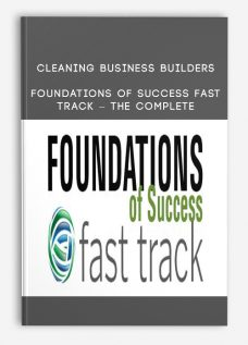 Cleaning Business Builders – Foundations Of Success Fast Track – The Complete