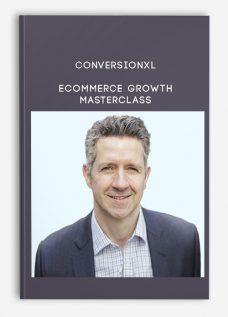 Conversionxl – Ecommerce Growth Masterclass