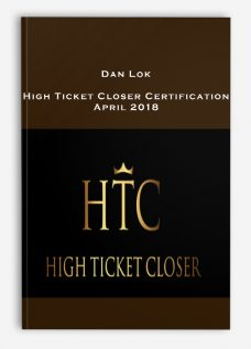 Dan Lok – High Ticket Closer Certification April 2018