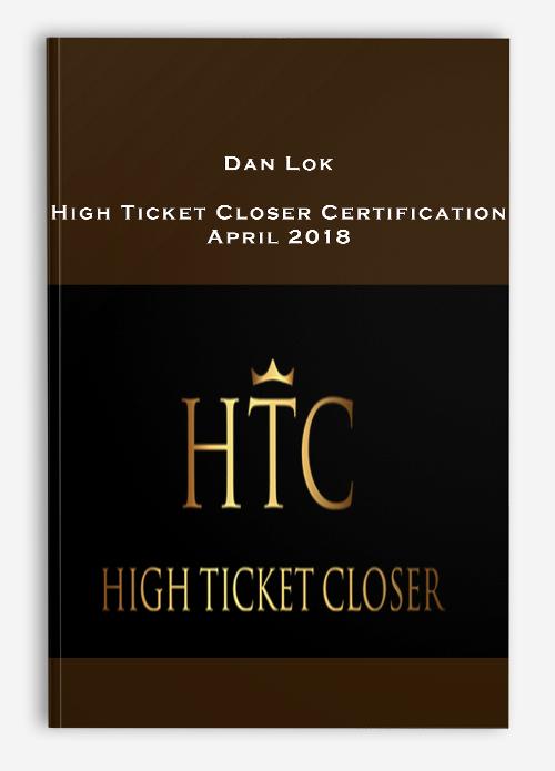 Dan Lok – High Ticket Closer Certification April 2018
