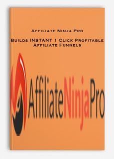 Affiliate Ninja Pro – Builds INSTANT 1 Click Profitable Affiliate Funnels