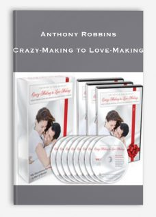 Anthony Robbins – Crazy-Making to Love-Making