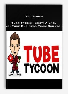 Dan Brock – Tube Tycoon Grow A Lazy YouTube Business From Scratch