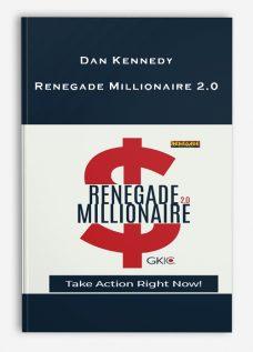 Dan Kennedy – Renegade Millionaire 2.0