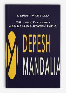 Depesh Mandalia – 7-Figure Facebook Ads Scaling System (BPM)