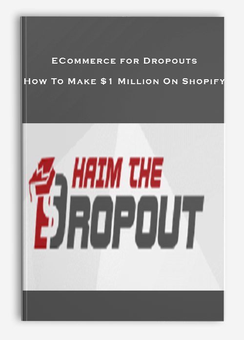 ECommerce for Dropouts – How To Make $1 Million On Shopify