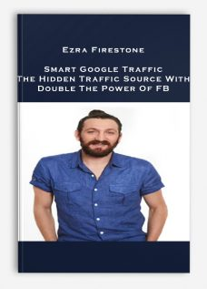 Ezra Firestone – Smart Google Traffic – The Hidden Traffic Source With Double The Power Of FB
