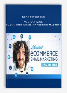 Ezra Firestone – Traffic MBA – eCommerce Email Marketing Mastery