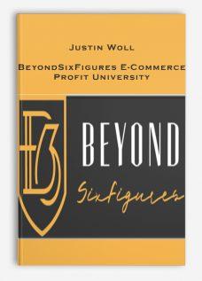 Justin Woll – BeyondSixFigures E-Commerce Profit University