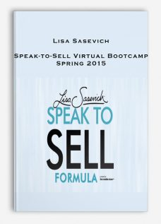 Lisa Sasevich – Speak-to-Sell Virtual Bootcamp – Spring 2015