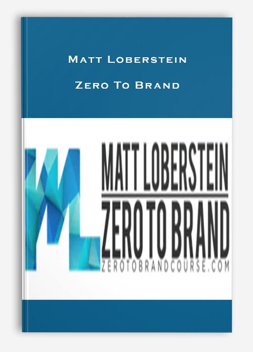 Matt Loberstein – Zero To Brand